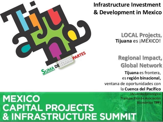 LOCAL Projects, Regional Impact, Global Network Infrastructure Investment & Development in Mexico Tijuana es ¡MÉXICO! Tiju...