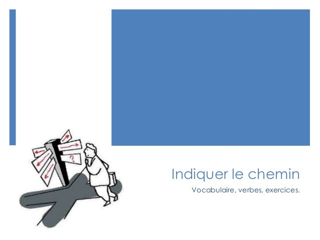 Indiquer le cheminVocabulaire, verbes, exercices.