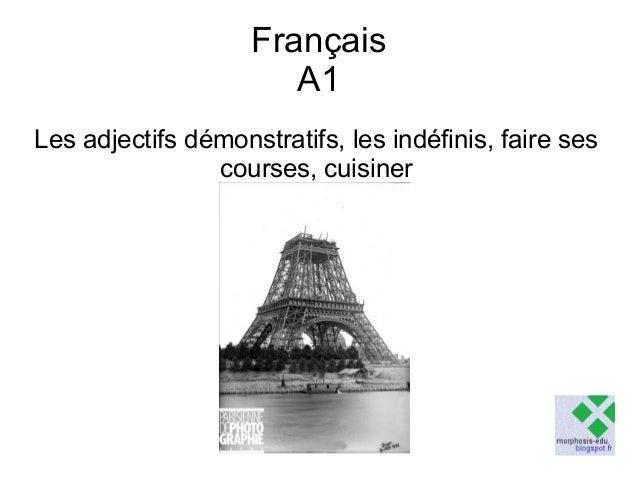 Français A1 Les adjectifs démonstratifs, les indéfinis, faire ses courses, cuisiner