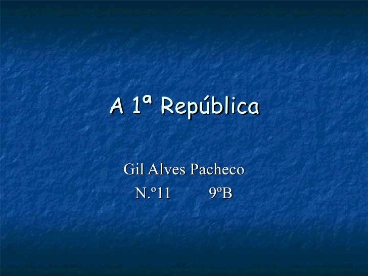 A 1ª República Gil Alves Pacheco N.º11 9ºB