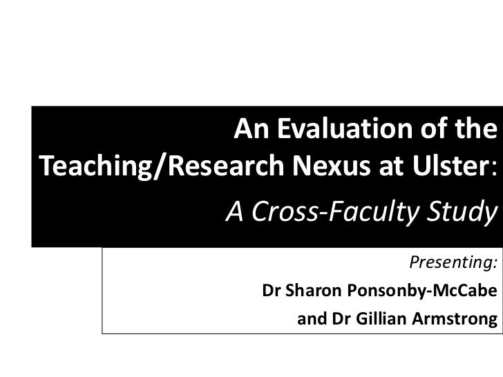 An Evaluation of theTeaching/Research Nexus at Ulster:             A Cross-Faculty Study                                  ...