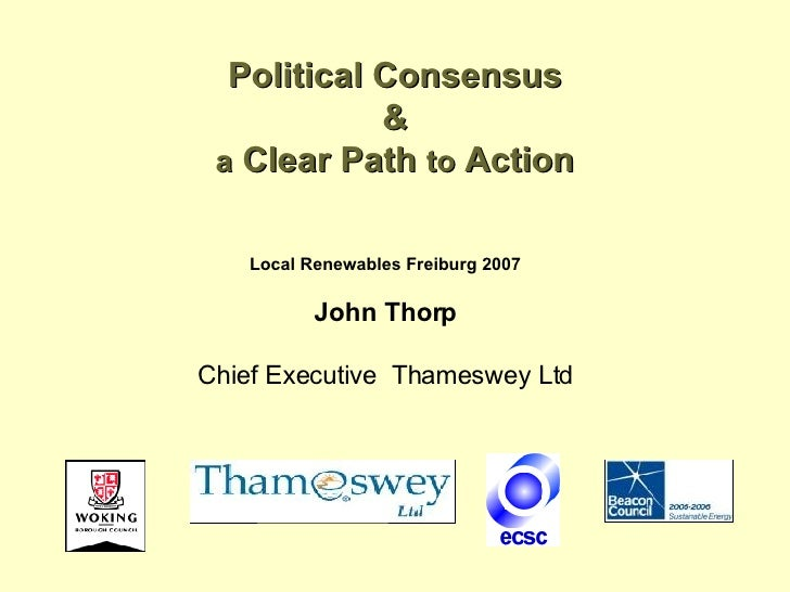 Political Consensus & a  Clear Path  to  Action Local Renewables Freiburg 2007 John Thorp Chief Executive  Thameswey Ltd