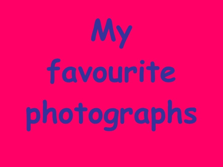 My favourite photographs