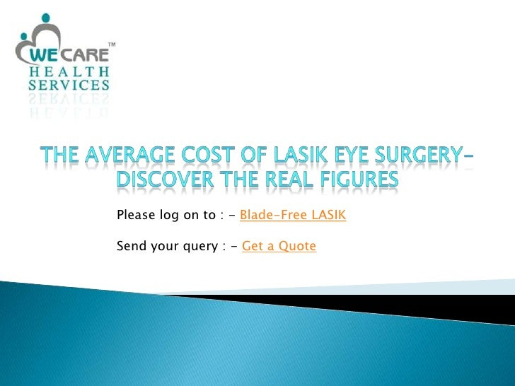 The Average Cost of Lasik Eye Surgery-Discover the Real Figures<br />Please log on to : - Blade-Free LASIK<br />Send your ...