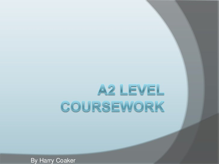 A2 LevelCoursework<br />By Harry Coaker<br />