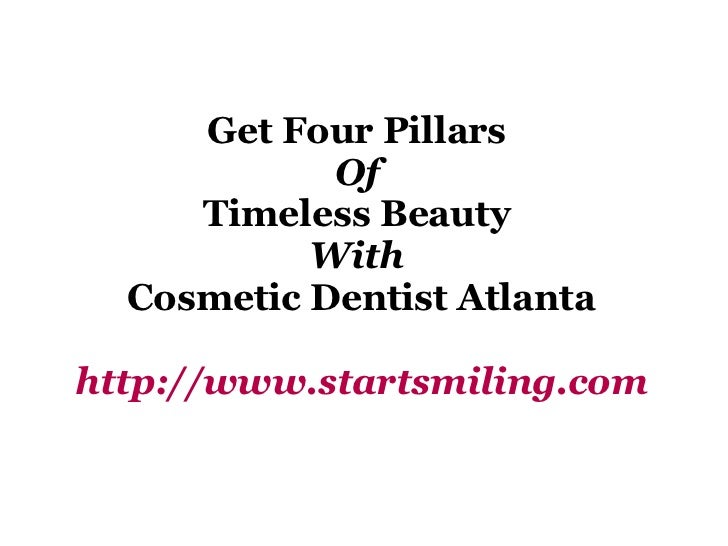 Get Four Pillars  Of  Timeless Beauty  With   Cosmetic Dentist Atlanta http://www.startsmiling.com