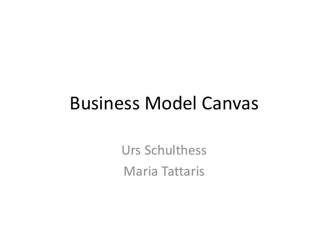 Business Model Canvas Urs Schulthess Maria Tattaris