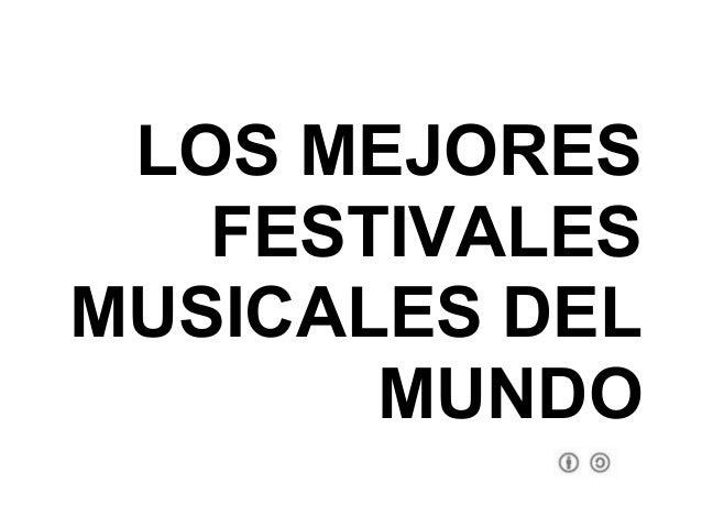 LOS MEJORES   FESTIVALESMUSICALES DEL       MUNDO