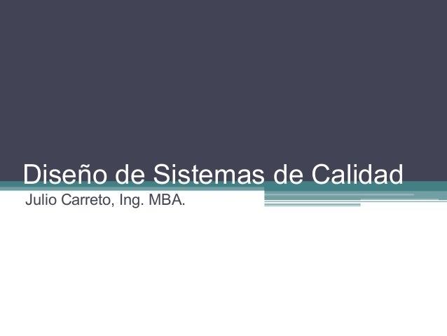 Diseño de Sistemas de CalidadJulio Carreto, Ing. MBA.