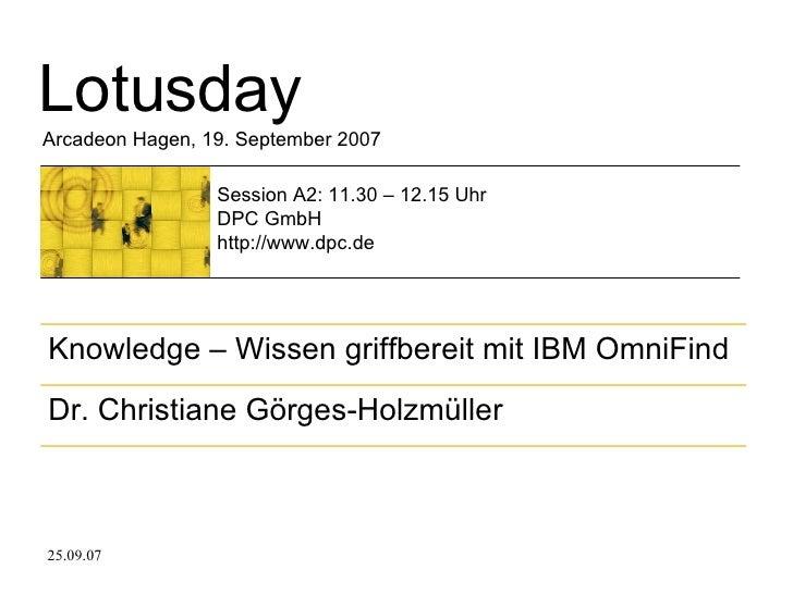 Lotusday Arcadeon Hagen, 19. September 2007 Session A2: 11.30 – 12.15 Uhr DPC GmbH http://www.dpc.de Dr. Christiane Görges...