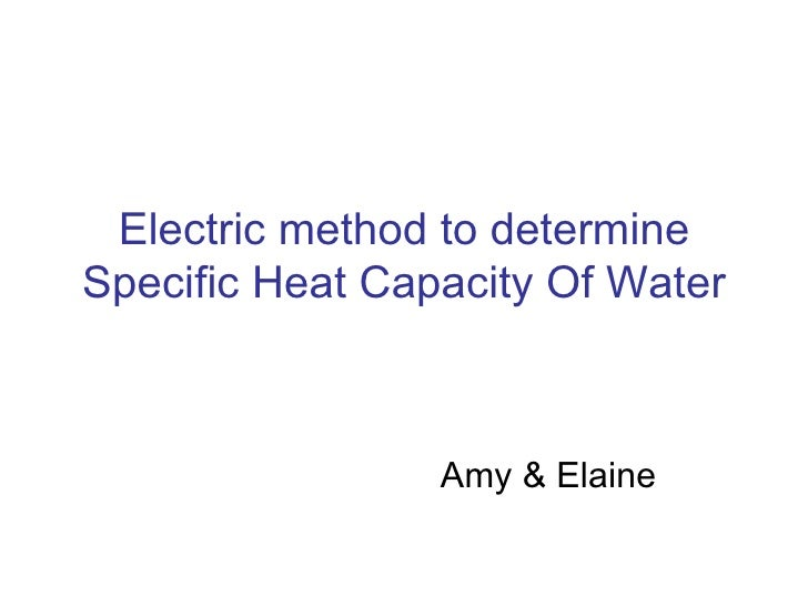 Electric method to determine Specific Heat C apacity  Of Water Amy & Elaine