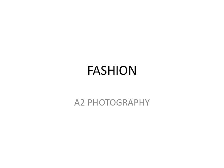 FASHION<br />A2 PHOTOGRAPHY<br />