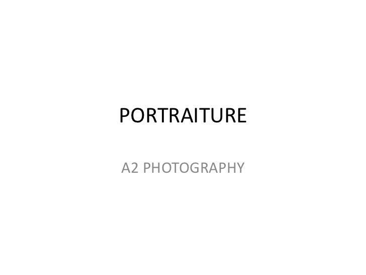 PORTRAITURE<br />A2 PHOTOGRAPHY<br />