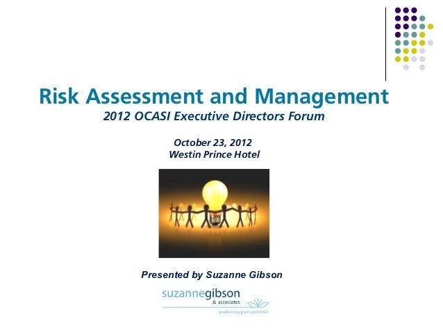 Risk Assessment and Management     2012 OCASI Executive Directors Forum                October 23, 2012                Wes...