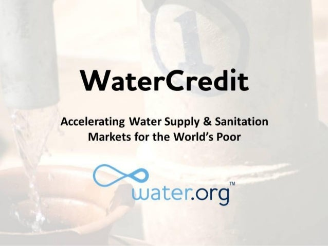 aterCreditAccelerating Water Supply & Sanitation     Markets for the World's Poor