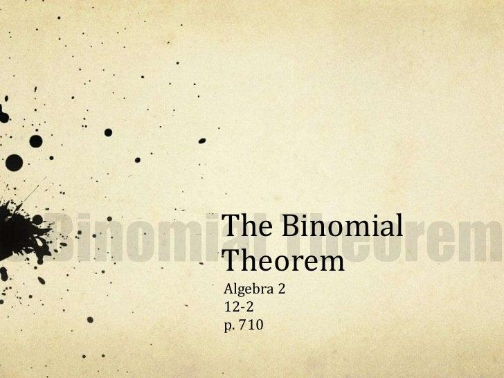 The Binomial Theorem<br />The Binomial Theorem<br />Algebra 2<br />12-2<br />p. 710<br />