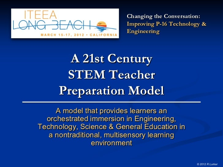 A 21st Century STEM Teacher Preparation Model ITEEA 2012 v0.6ac