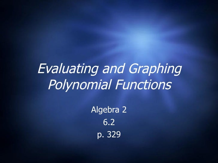 Evaluating and Graphing Polynomial Functions Algebra 2 6.2 p. 329
