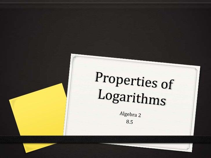Properties of Logarithms<br />Algebra 2<br />8.5<br />