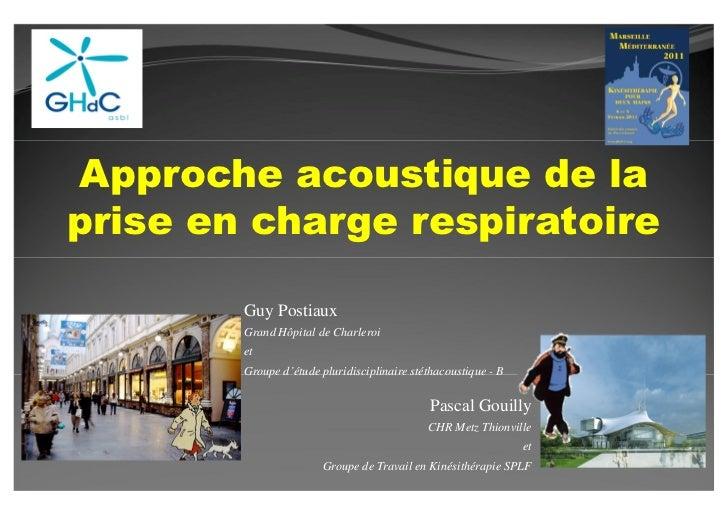 Approche acoustique de laprise en charge respiratoire        Guy Postiaux        Grand Hôpital de Charleroi        et     ...