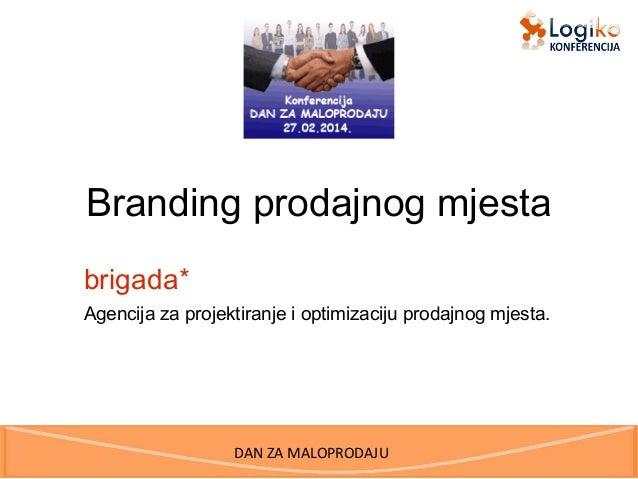 Branding prodajnog mjesta brigada* Agencija za projektiranje i optimizaciju prodajnog mjesta.  DAN ZA MALOPRODAJU