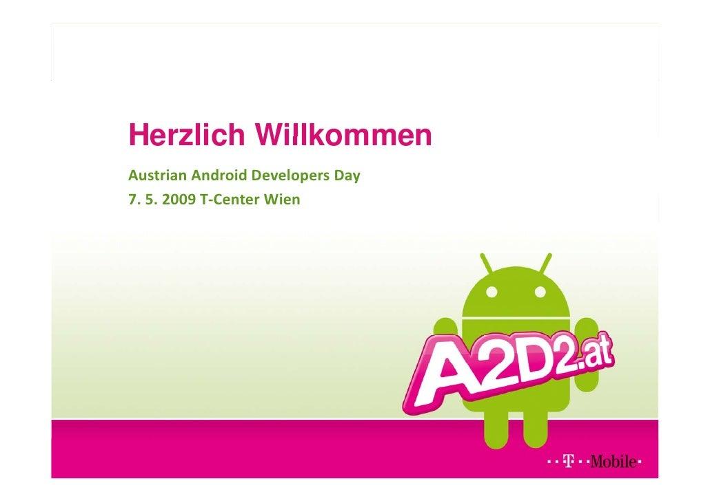 Herzlich Willkommen AustrianAndroidDevelopersDay 7.5.2009T‐CenterWien