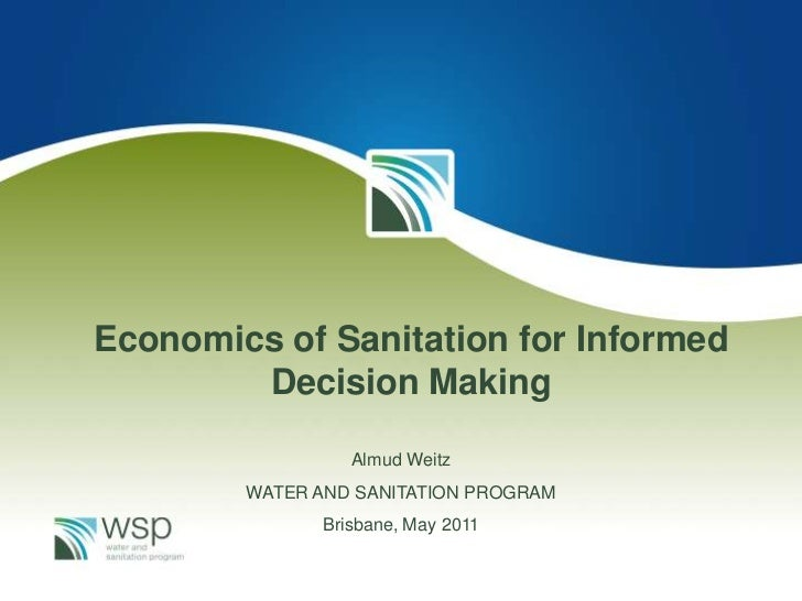Economics of Sanitation for Informed        Decision Making                 Almud Weitz        WATER AND SANITATION PROGRA...