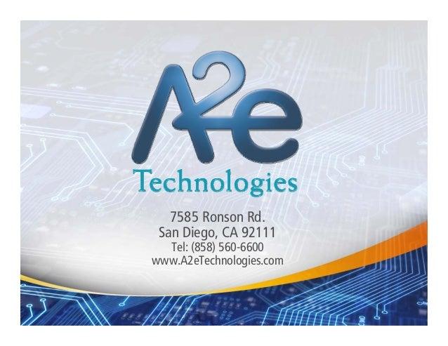 7585 Ronson Rd. San Diego, CA 92111 Tel: (858) 560-6600 www.A2eTechnologies.com