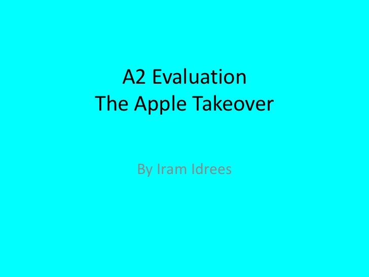 A2 EvaluationThe Apple Takeover    By Iram Idrees