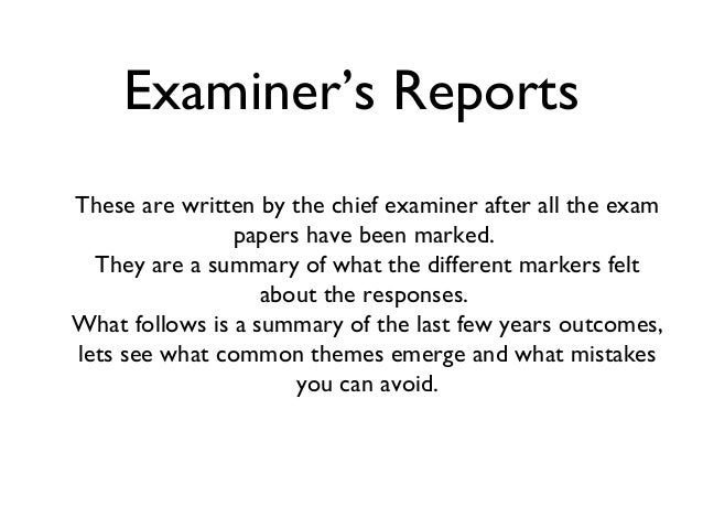 Examiner's ReportsThese are written by the chief examiner after all the exam                papers have been marked.  They...