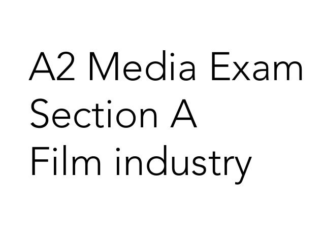 A2 Media Exam Section A  Film industry