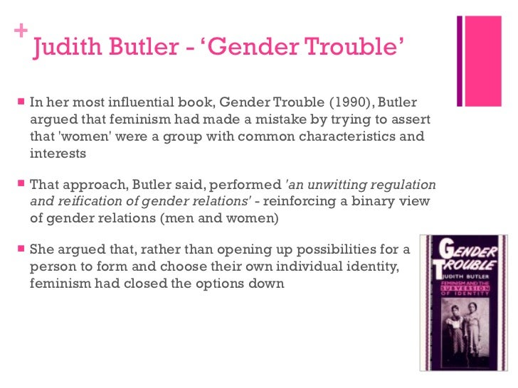gender judith butler s arguments Judith butler essay judith butler's gender trouble  many of butler's arguments and ideas are interesting and compelling but she also has critics who see.