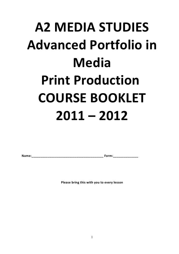 A2 MEDIA STUDIES   Advanced Portfolio in           Media     Print Production    COURSE BOOKLET        2011 – 2012Name:___...