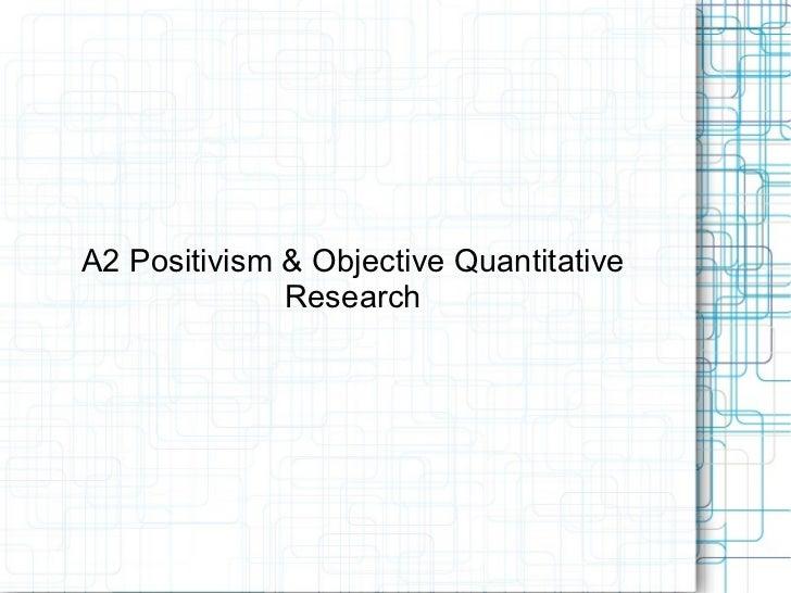 A2 Positivism & Objective Quantitative Research