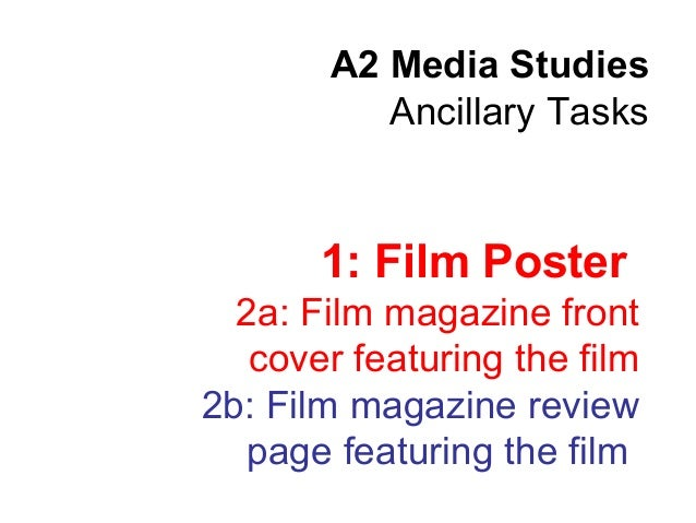 A2 Media StudiesAncillary Tasks1: Film Poster2a: Film magazine frontcover featuring the film2b: Film magazine reviewpage f...