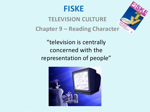 """FISKE    TELEVISION CULTUREChapter 9 – Reading Character   """"television is centrally    concerned with the representation o..."""