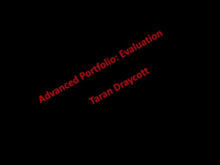 Advanced Portfolio: Evaluation <br />Taran Draycott<br />