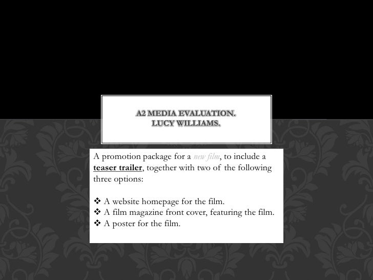 A2 MEDIA EVALUATION.                LUCY WILLIAMS.                  Lucy WilliamsA promotion package for a new film, to in...