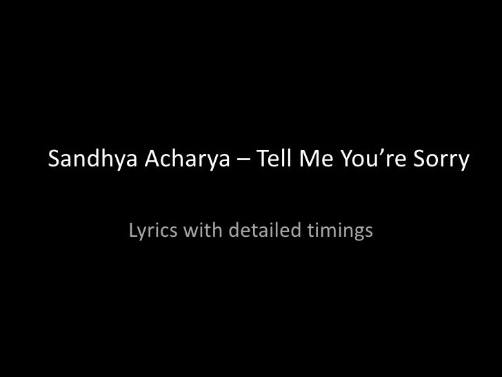 SandhyaAcharya – Tell Me You're Sorry<br />Lyrics with detailed timings<br />