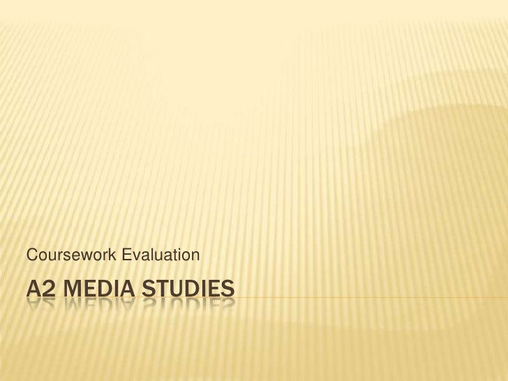 A2 Media Studies<br />Coursework Evaluation<br />