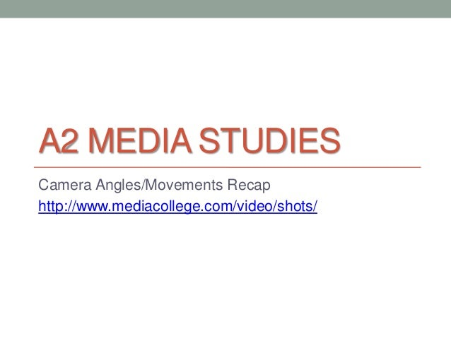 A2 Media Studies - Camera Angles and Movements