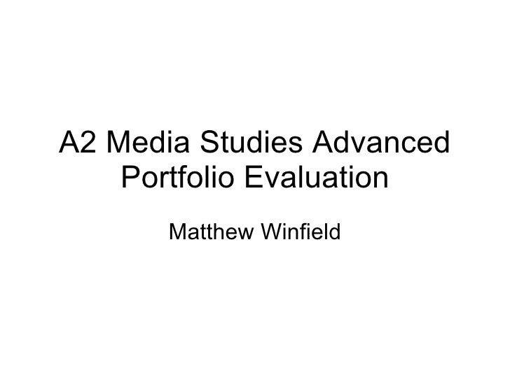 A2 Media Studies Advanced Portfolio Evaluation Matthew Winfield