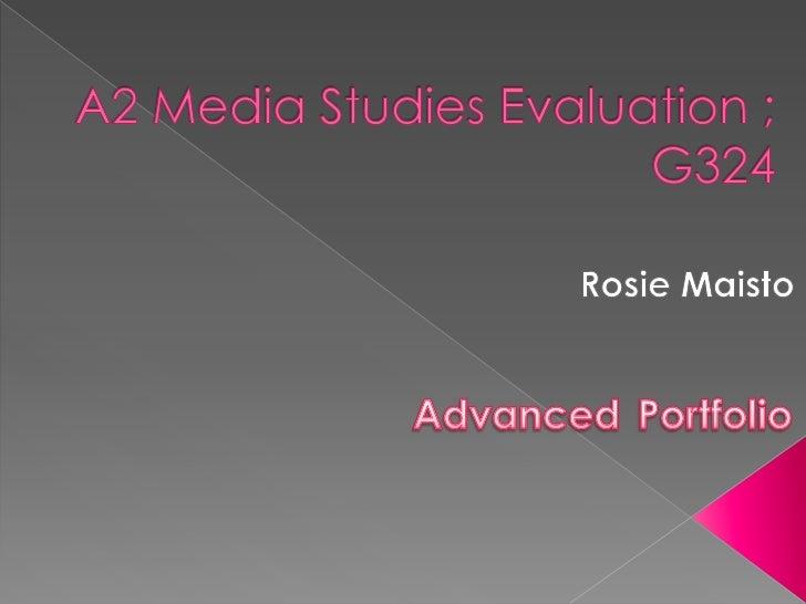 A2 Media Studies Evaluation ; G324<br />Rosie Maisto<br />AdvancedPortfolio<br />
