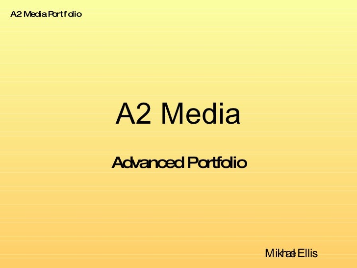 A2 Media Advanced Portfolio Mikhael Ellis A2 Media Portfolio