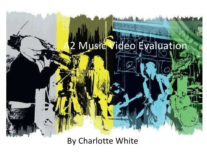 A2 Music Video Evaluation By Charlotte White