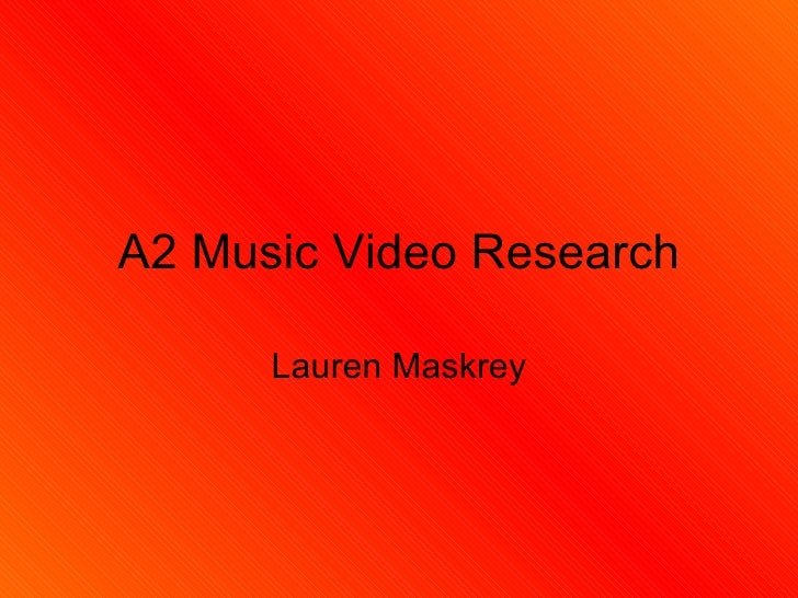 A2 Music Video Research      Lauren Maskrey