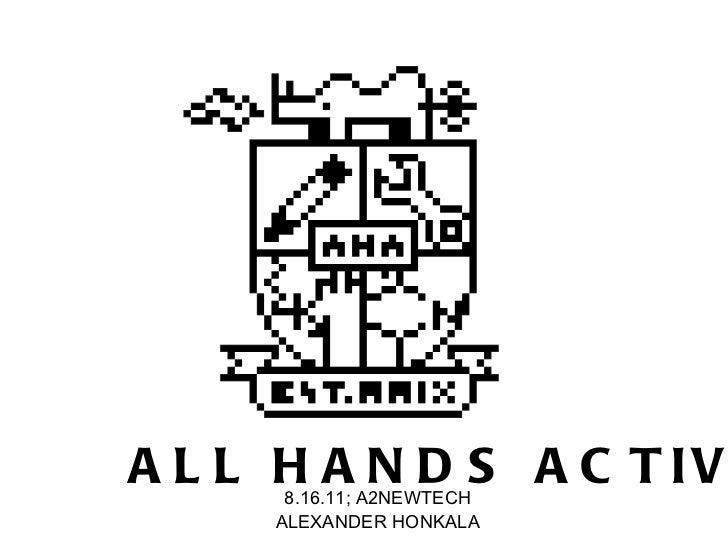 ALL HANDS ACTIVE 8.16.11; A2NEWTECH ALEXANDER HONKALA