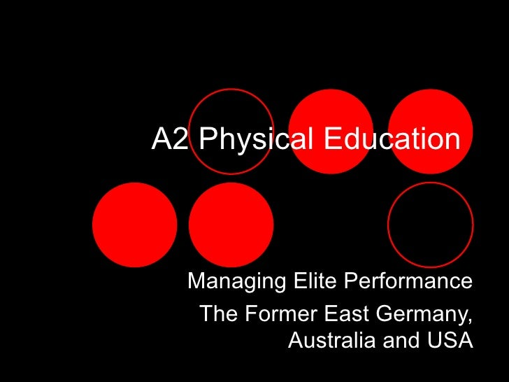 A2 Physical Education  Managing Elite Performance   The Former East Germany,           Australia and USA