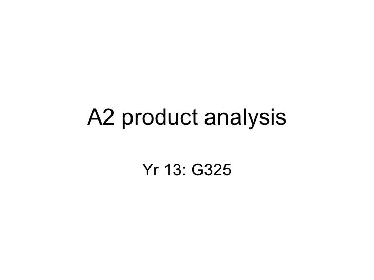 A2 product analysis Yr 13: G325