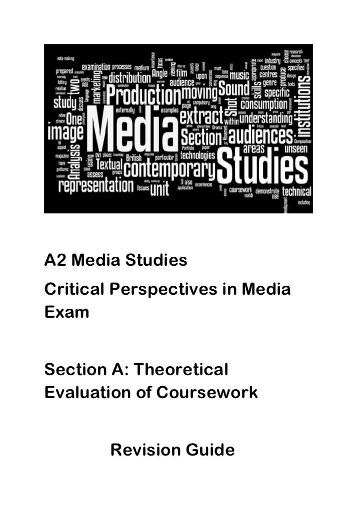 A2 Media StudiesCritical Perspectives in MediaExamSection A: TheoreticalEvaluation of Coursework        Revision Guide